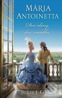 Grey, J.: Mária Antoinetta. Dni slávy, dni smútku