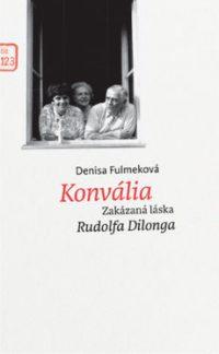 Fulmeková, D.: Konvália. Zakázaná láska Rudolfa Dilonga