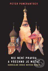 Pomerantsev, P.: Nic není pravda a všechno je možné. Surreálné srdce nového Ruska