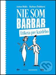 Bódis, A.; Štubňová, B.: Nie som barbar. Etiketa pre každého
