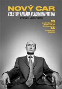 Myers, S. L.: Nový car: vzestup a vláda Vladimira Putina