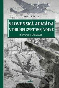Klubert, T.: Slovenská armáda v druhej svetovej vojne slovom a obrazom