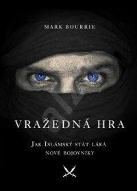 Bourrie, M.: Vražedná hra. Jak Islámský stát láká nové bojovníky