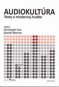 Cox, Ch.: Audiokultúra. Texty o modernej hudbe