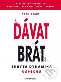 Grant, A.: Dávat a brát. Skrytá dynamika úspěchu