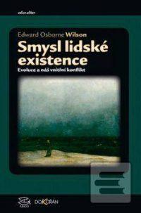 Wilson, E. O.: Smysl lidské existence. Evoluce a náš vnitřní konflikt