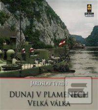 Tvrdý, J.: Dunaj v plamenech : velká válka