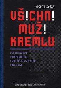 Zygar, M.: Všichni muži Kremlu : stručná historie současného Ruska