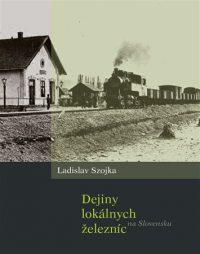 Szojka, L.: Dejiny lokálnych železníc na Slovensku