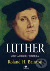 Bainton, R. H.: Luther : život a dielo reformátora