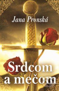 Pronská, J.: Srdcom a mečom