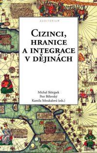 Skřejpek, M.; Bělovský, P.: Cizinci, hranice a integrace v dějinách