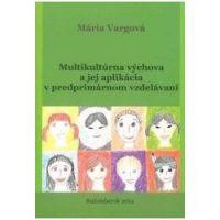 Vargová, M.: Multikultúrna výchova a jej aplikácia v predprimárnom vzdelávaní