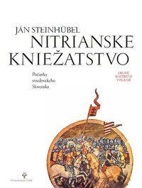 Steinhübel, J.: Nitrianske kniežatstvo. Počiatky stredovekého Slovenska