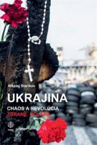 Starikov, N.: Ukrajina. Chaos a revolúcia – Zbrane dolára