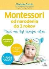 Poussin, Ch.: Montessori od narodenia do 3 rokov. Nauč ma byť samým sebou