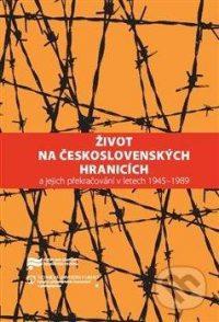 Lozoviuková, K.; Pažout, J.: Život na československých hranicích a jejich překračování v letech 1945-1989