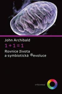 Archibald, J.: 1+1=1. Rovnice života a symbiotická Revoluce