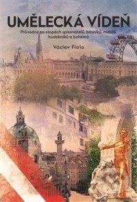Fiala, V.: Umělecká Vídeň : průvodce po stopách spisovatelů, básníků, malířů, hudebníků a bohémů