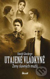 Glockner, D.: Utajené vládkyně: ženy slavných mužů