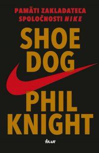 Knight, P.: Shoe Dog : pamäti zakladateľa spoločnosti Nike