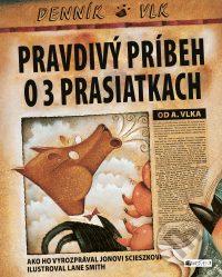 Scieszka, J.: Pravdivý príbeh o troch prasiatkach : Denník vlk