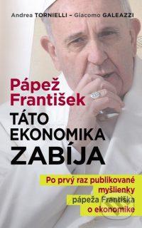 Tornielli, A.: Pápež František : táto ekonomika zabíja