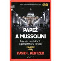 Kertzer, D.I.: Papež a Mussolini : tajemství papeže Pia XI. a vzestup fašismu v Evropě
