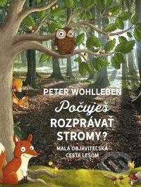 Wohlleben, P.: Počuješ rozprávať stromy? : malá objaviteľská cesta lesom