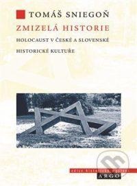 Sniegoň, T.: Zmizelá historie : holokaust v české a slovenské historické kultuře