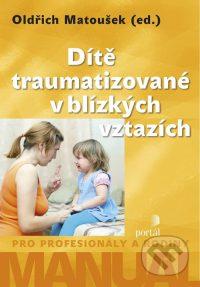 Matoušek, O.: Dítě traumatizované v blízkých vztazích : manuál pro profesionály a rodiny