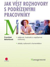 ělohlávek, F.: Jak vést rozhovory s podřízenými pracovníkmi: výběrové, hodnoticí, obtížné a rozvojové pohovory