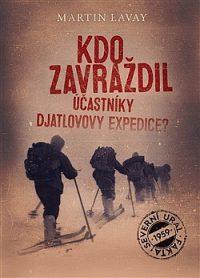 Lavay, M.: Kdo zavraždil účastníky Djatlovovy expedice?