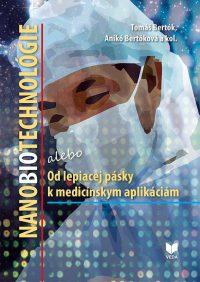 Bertók, T.: Nanobiotechnológie, alebo, Od lepiacej pásky k medicínskym aplikáciám