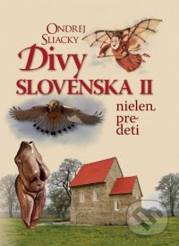 Sliacky, O.: Divy Slovenska II. Nielen pre deti
