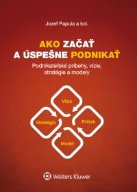 Papula, J.: Ako začať a úspešne podnikať : podnikateľské príbehy, vízie, stratégie a modely