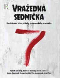 Vražedná sedmička : detektívne a krimi príbehy zo slovenského prostredi