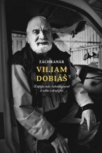 Dobiáš, V.: Záchranár Viliam Dobiáš: zabíja nás ľahostajnosť k sebe i druhým