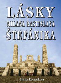 Kovarčíková, Blanka: Lásky Milana Rastislava Štefánika