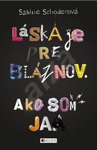Schoderová, S.: Láska je pre bláznov ako som ja