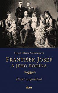 Grössing, Sigrid-Maria: Františk Josefa jeho rodina (Císař vzpomína)