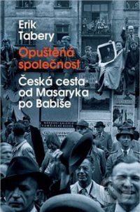 Tabery, Erik: Opuštěná společnost : česká cesta od Masaryka po Babiše