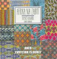 Kovářík, T.: Afrika na zabití aneb Evrycink is oukej