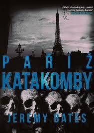 Bates, J.: Katakomby : Paříž