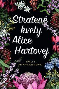 Ringland, Holly: Stratené kvety Alice Hartovej