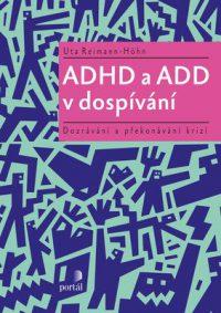 Reimann-Höhn, U.: ADHD a ADD v dospívaní: dozrávání a překonávání krizí
