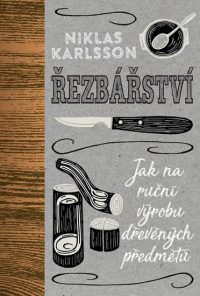 Karlsson, N.: Řezbářství : jak na ruční výrobu dřevěných předmětů
