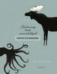 Säfström, M.: Ilustrovaný atlas neuveriteľných faktov o zvieratách