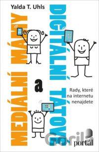 Uhls, Yalda T.: Mediální mámy a digitální tátové: rady, které na internetu nenajdete