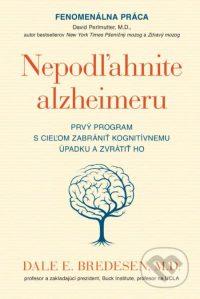 Bredesen, D.E.: Nepodľahnite alzheimeru : prvý program s cieľom zabrániť kognitívnemu úpadku a zvrátiť ho